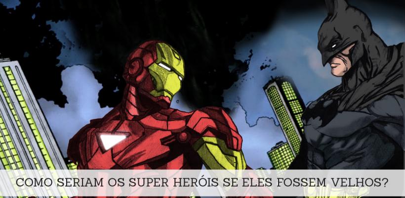 Como seriam os super heróis se eles fossem velhos?